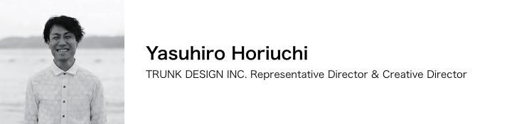 Yasuhiro Horiuchi / TRUNK DESIGN INC. Representative Director & Creative Director
